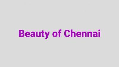 Beauty of Chennai