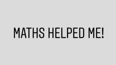 Maths Helped Me!